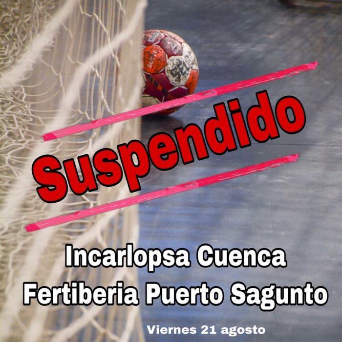 Suspendido el amistoso del BM Incarlopsa Cuenca-Fertiberia Puerto Sagunto por falta jugadores en el equipo valenciano