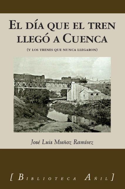 """La RACAL acoge mañana la presentación del libro """"El día que el tren llegó a Cuenca"""""""
